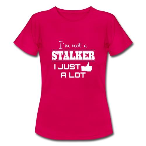 Ik ben niet de A Stalker I Net als een LOT (grappig overhemd) - Vrouwen T-shirt