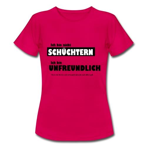 Unfreundlich oder schüchtern - Frauen T-Shirt