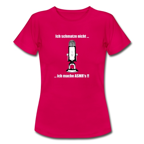 Ich schmatze nicht, ich mache ASMR'S! - Frauen T-Shirt