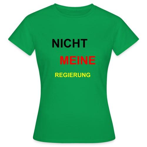 NICHT MEINE REGIERUNG - Frauen T-Shirt