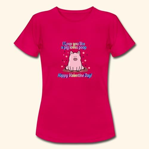 I pig tobe you my valentine - Camiseta mujer
