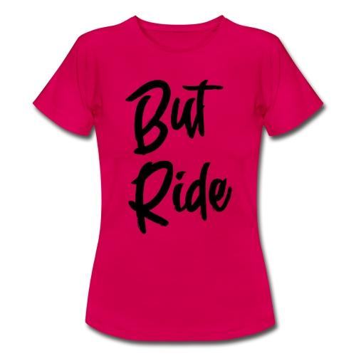 But Ride Logo - Frauen T-Shirt