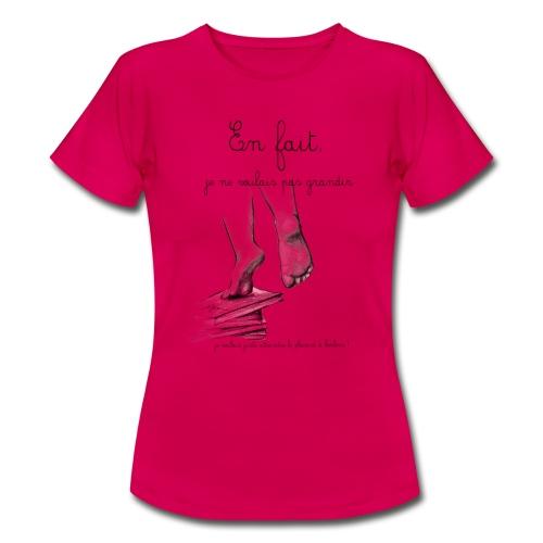 En fait !!!!! - T-shirt Femme