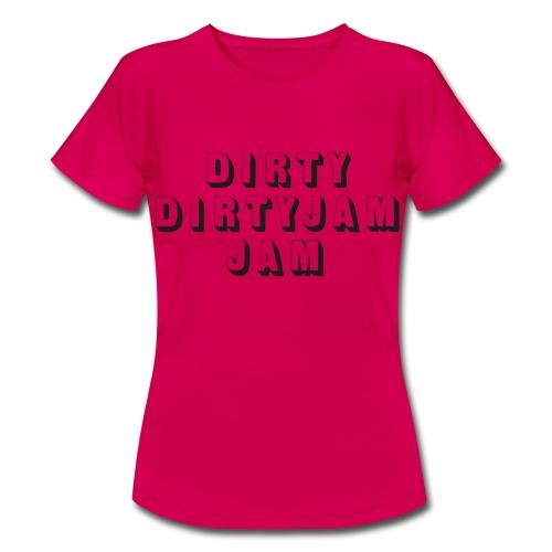 dirty dirty jam jam - Women's T-Shirt