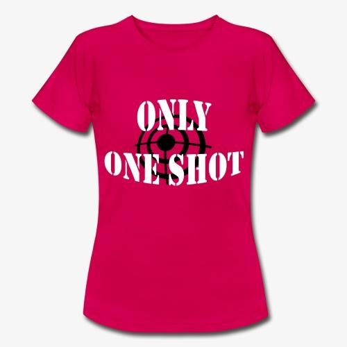 Only one shot - T-shirt Femme