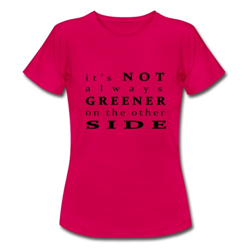 It's not always greener on the other side - T-shirt dam