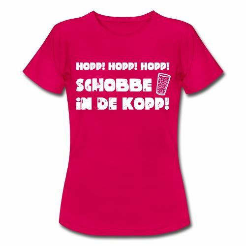 Hopp! Hopp! Hopp! Schobbe in de Kopp! - Frauen T-Shirt