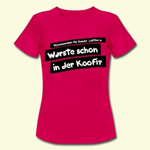Hoyerswerdsch Lektion 2: Warste schon in der Koofi - Frauen T-Shirt