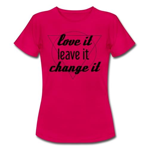 love leave change - Frauen T-Shirt