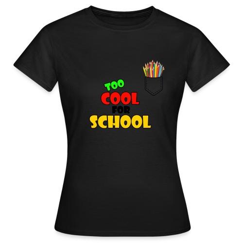 too cool for school shirt - T-shirt Femme