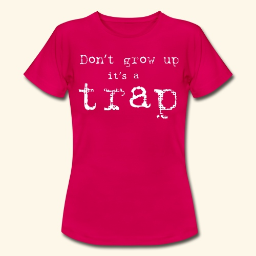 Don`t grow up - T-skjorte for kvinner