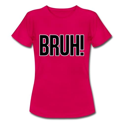 bruh - T-shirt Femme