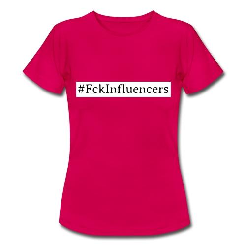 Fck Influencers! - Frauen T-Shirt