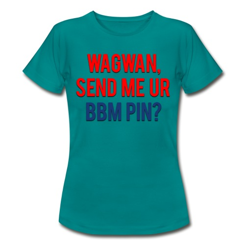 Wagwan Send BBM Clean - Women's T-Shirt