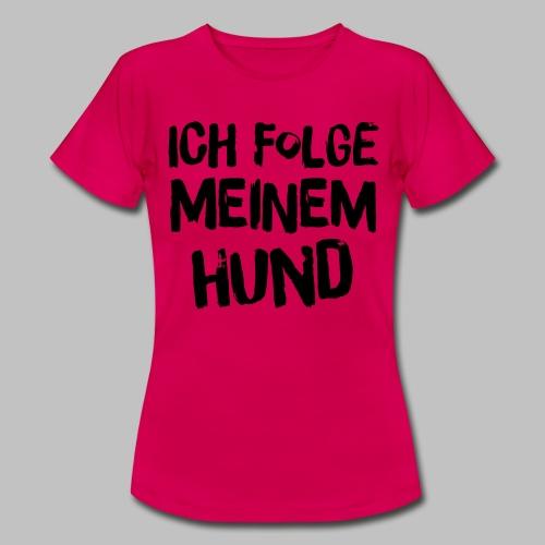 Ich folge meinem Hund - Frauen T-Shirt