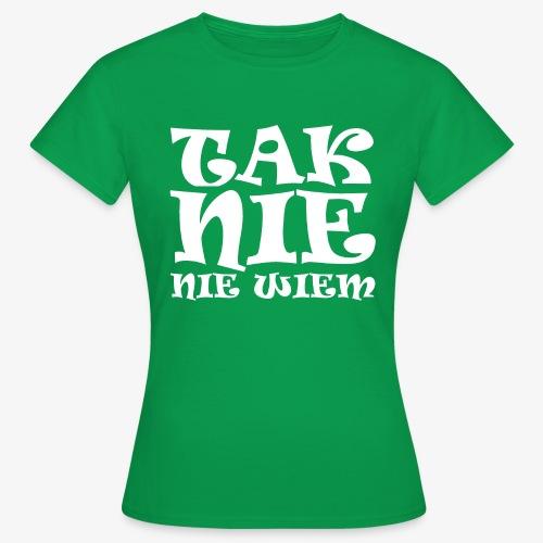 Tak - Nie - Nie wiem - Koszulka damska
