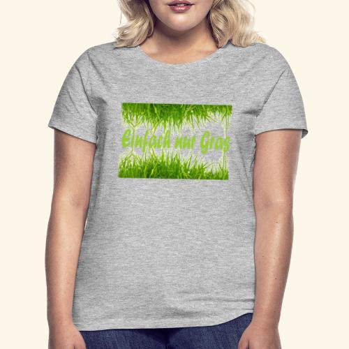 einfach nur gras2 - Frauen T-Shirt