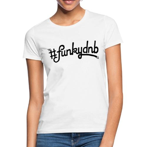 #funkydnb BlackPrint - Frauen T-Shirt