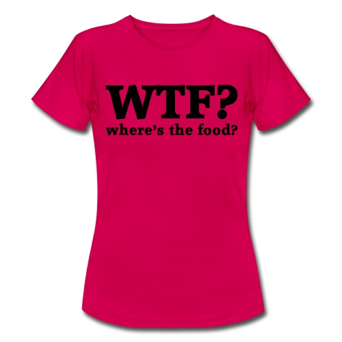 WTF - Where's the food? - Vrouwen T-shirt