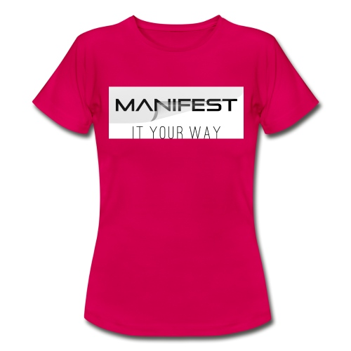Manifest it your way - Frauen T-Shirt