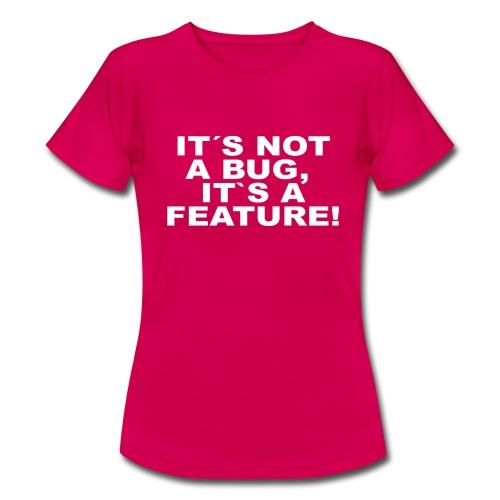 Not a bug a Feature - Frauen T-Shirt