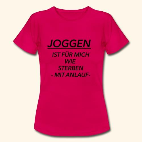 Joggen ist für mich wie Sterben mit Anlauf - Frauen T-Shirt