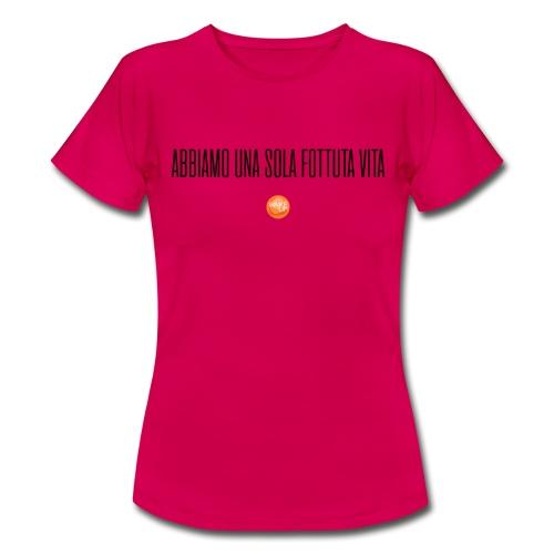 Abbiamo una sola vita! - Maglietta da donna