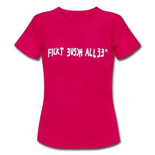 Fickt Eusch Allee (weiss) - Frauen T-Shirt
