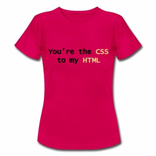Jij bent mijn CSS - Vrouwen T-shirt