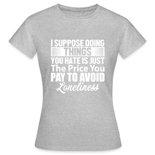 i suppose - T-skjorte for kvinner