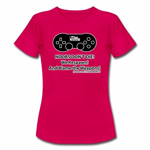 N00B's Don't Die! - Women's T-Shirt