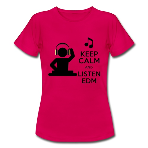 keep calm and listen edm - Women's T-Shirt