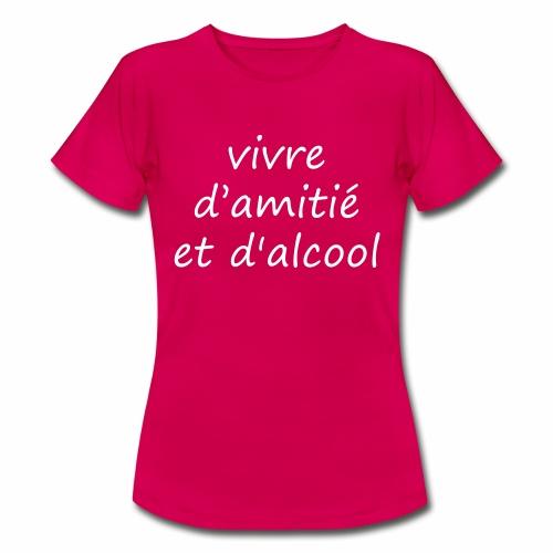 vivre d'amitié et d'alcool - T-shirt Femme