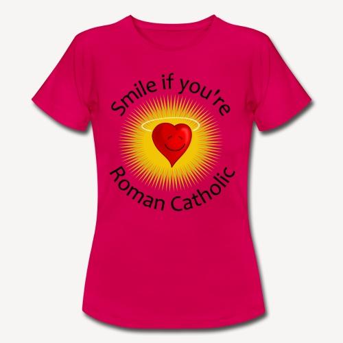 SMILE IF YOU'RE ROMAN CATHOLIC - Women's T-Shirt