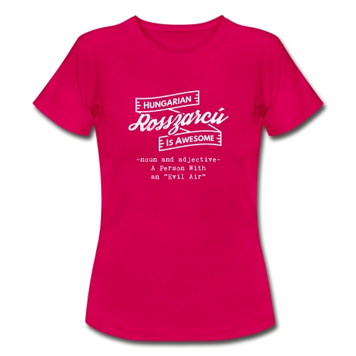 Rosszarcú - Hungarian is Awesome (white fonts) - Women's T-Shirt