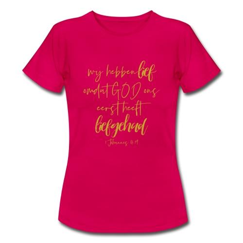 GOD ons eerst heeft liefgehad - 1 Johannes 14:19 - Vrouwen T-shirt