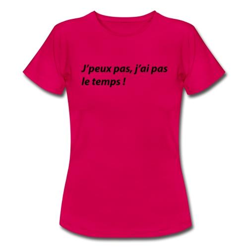 J'peux pas, j'ai pas le temps ! - T-shirt Femme