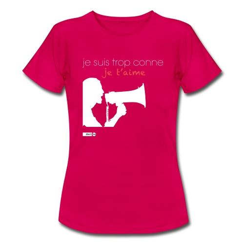 je suis trop conne je t'aime - megaphone - T-shirt Femme