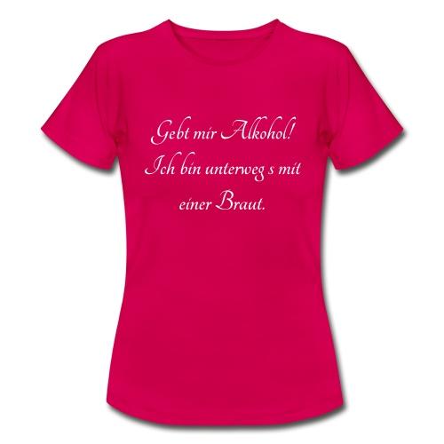 Gebt mir Alkohol - unterwegs mit einer Braut - Frauen T-Shirt