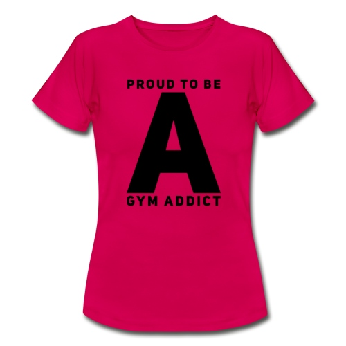 FIELD #8 // Proud To Be A Gym Addict - Frauen T-Shirt