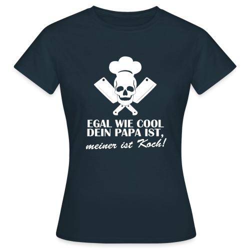 Egal wie cool Dein Papa ist, meiner ist Koch - Frauen T-Shirt