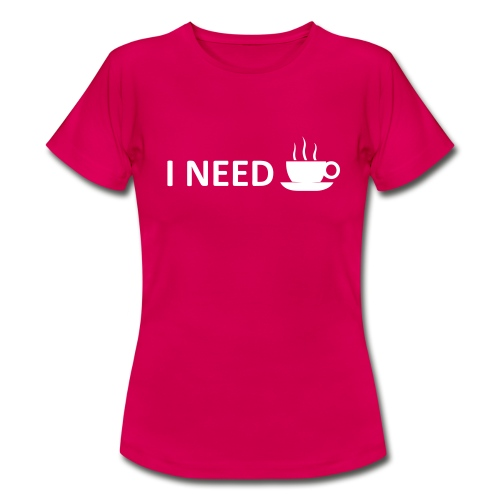 I need coffee - Women's T-Shirt