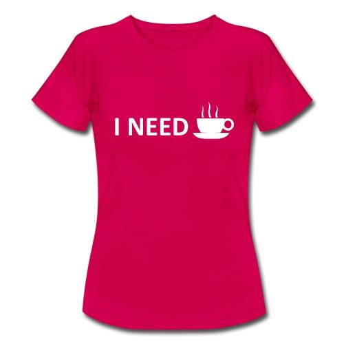 I need coffee - Women's T-Shirt
