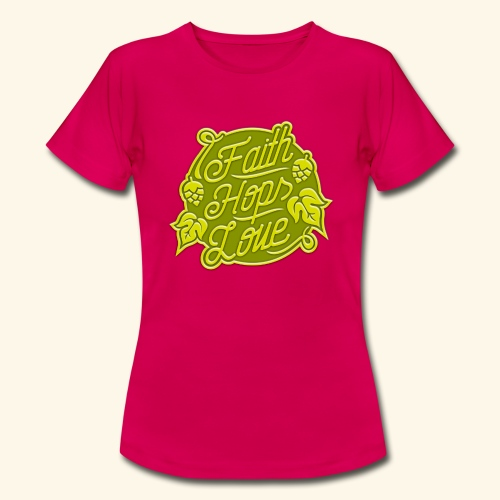 Faith, Hops, Love - Frauen T-Shirt