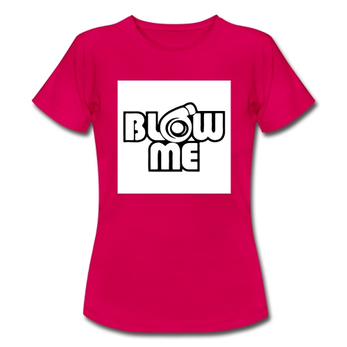 Blow me - Naisten t-paita