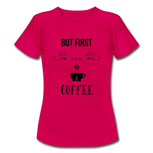 But first let me take a coffee - Maglietta da donna