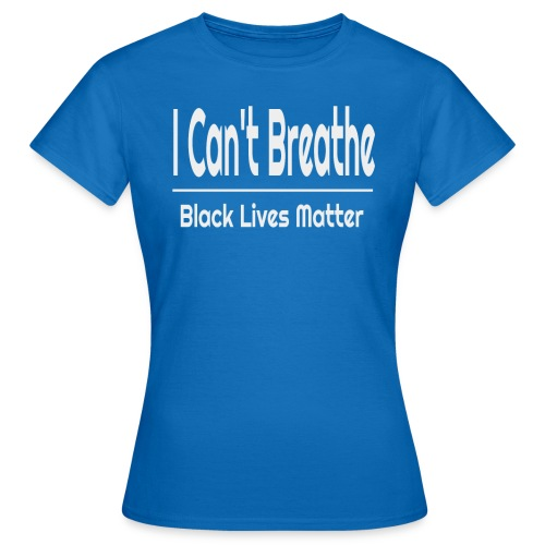 I Can't Breathe Black Lives Matter T-Shirt - Maglietta da donna