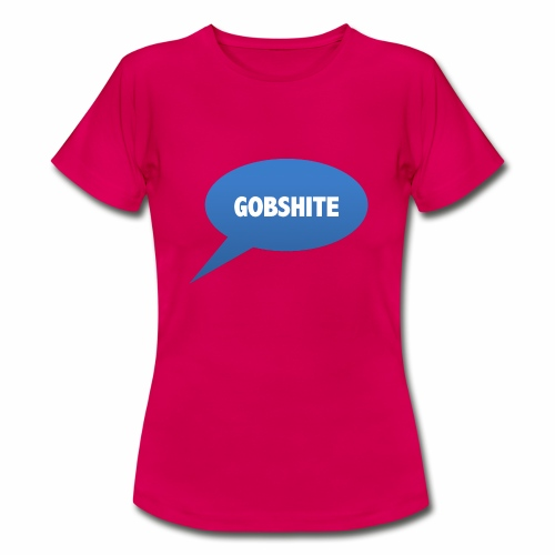 Gobshite - Women's T-Shirt