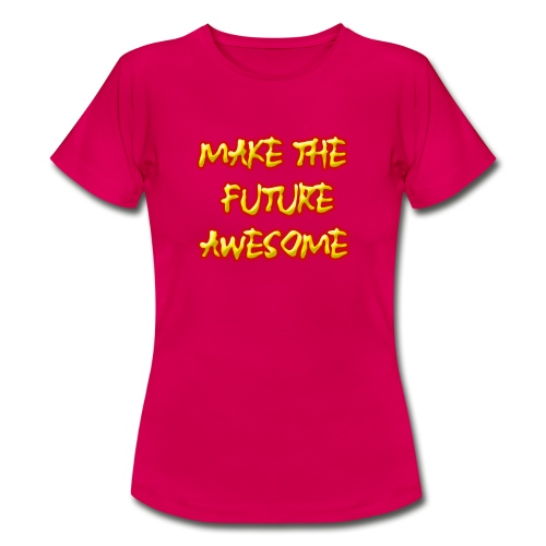 Make the future awesome - Vrouwen T-shirt