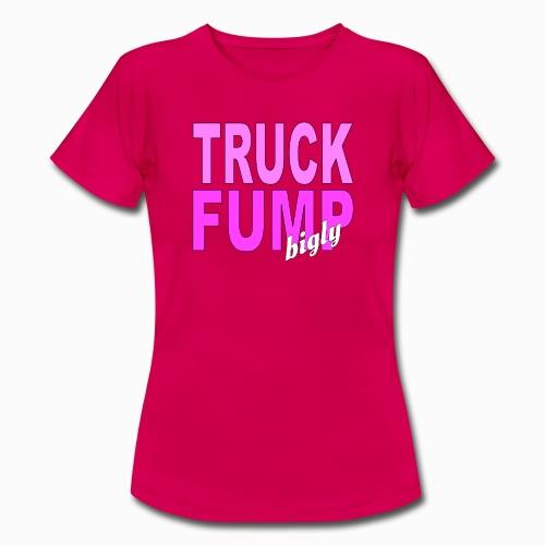 Truck Fump- bigly! - Frauen T-Shirt